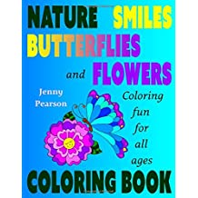 Nature, Smiles, Butterflies and Flowers: Coloring Fun for all ages