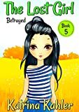 #9: The Lost Girl - Book 5: Betrayed!: Books for Girls Aged 9-12