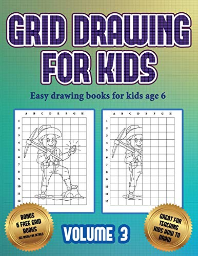 Easy drawing books for kids age 6 (Grid drawing for kids - Volume 3): This book teaches kids how to draw using grids
