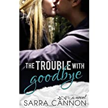 [ The Trouble With Goodbye ] By Cannon, Sarra (Author) [ May - 2013 ] [ Paperback ]