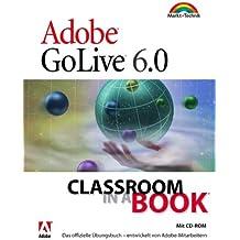 GoLive 6.0 - Classroom in a Book . Das offizielle Trainingsbuch - entwickelt vom Adobe Creative Team