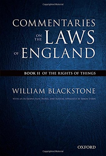 The Oxford Edition of Blackstone's: Commentaries on the Laws of England: Book II: Of the Rights of Things