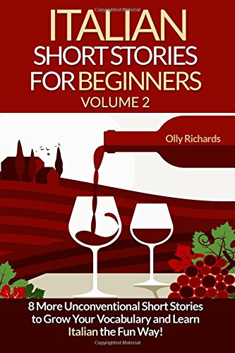 2: Italian Short Stories for Beginners: 8 More Unconventional Short Stories to Grow Your Vocabulary and Learn Spanish the Fun Way!