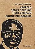 Leopold Sedar Senghor : L'art africain comme philosophie