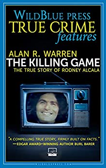 THE KILLING GAME: The True Story Of Rodney Alcala by [Warren, Alan R.]