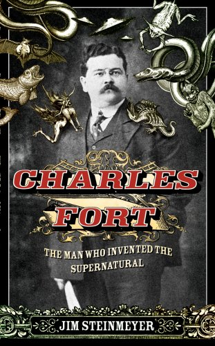 Charles Fort: The Man Who Invented the Supernatural por Jim Steinmeyer