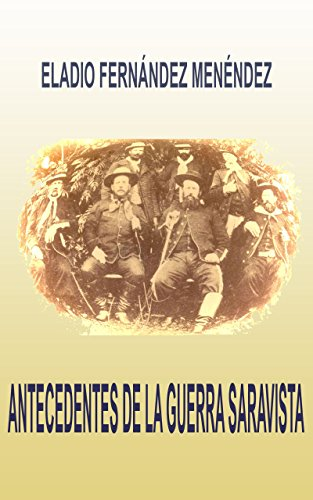 Descargar Libro ANTECEDENTES DE LA GUERRA SARAVISTA de ELADIO FERNÁNDEZ MENÉNDEZ