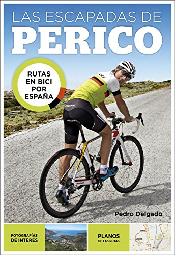 Las escapadas de Perico: Rutas en bici por España por Pedro Delgado