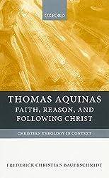 Thomas Aquinas: Faith, Reason, and Following Christ (Christian Theology in Context)