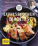 Expresskochen Diabetes: Schnelle Genussrezepte für jeden Tag (GU Gesund Essen) - Matthias Riedl