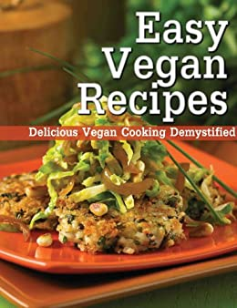 easy vegan recipes delicious vegan cooking demystified