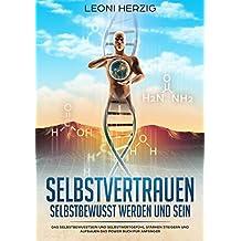Selbstvertrauen: Selbstbewusst werden und sein - Das Selbstbewusstsein und Selbstwertgefühl stärken steigern und aufbauen Das Power Buch für Anfänger