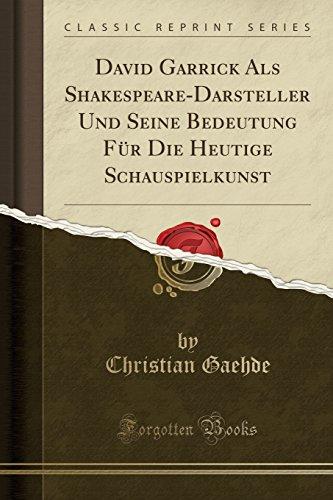 David Garrick Als Shakespeare-Darsteller Und Seine Bedeutung Für Die Heutige Schauspielkunst (Classic Reprint)