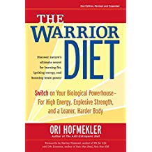 The Warrior Diet: Switch on Your Biological Powerhouse For High Energy, Explosive Strength, and a Leaner, Harder Body.