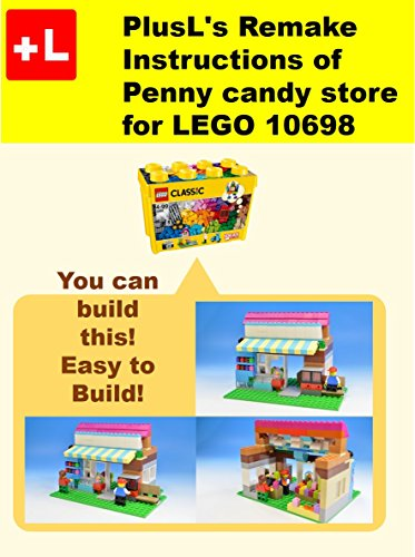 PlusL\'s Remake Instructions of Penny candy store for LEGO 10698: You can build the Penny candy store out of your own bricks! (English Edition)