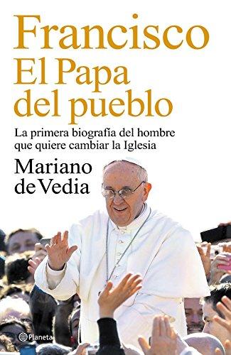 Francisco. El Papa del pueblo: La primera biografía del hombre que quiere cambiar la Iglesia