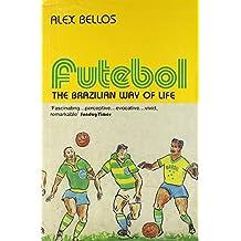 Futebol: The Brazillian Way of Life by Alex Bellos (2003-06-02)