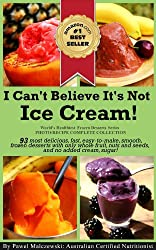 I Can't Believe It's Not Ice Cream!: 93 most delicious, fast, easy-to-make, smooth, frozen desserts with whole fruit, nuts and seeds, and no added cream ... Desserts Series Book 1) (English Edition)