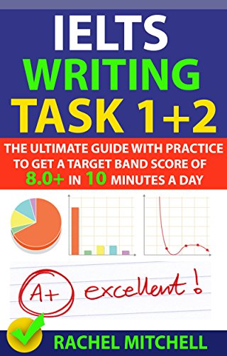 IELTS Writing Task 1 + 2: The Ultimate Guide with Practice to Get a Target  Band Score of 8 0+ In 10 Minutes a Day