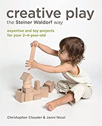 Creative Play for Your Toddler: Steiner Waldorf Expertise and Toy Projects for Your 2-4-Year-Old