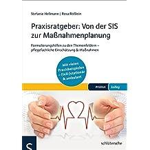 Praxisratgeber: Von der SIS zur Maßnahmenplanung: Formulierungshilfen zu den Themenfeldern - pflegefachliche Einschätzung & Maßnahmen - Mit vielen Praxisbeispielen ... (teil-)stationär & ambulant. (PFLEGE kolleg)