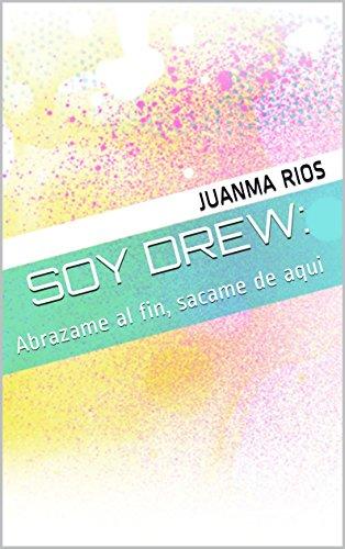 Soy Drew:: Abrazame al fin, sacame de aqui por Juanma Rios
