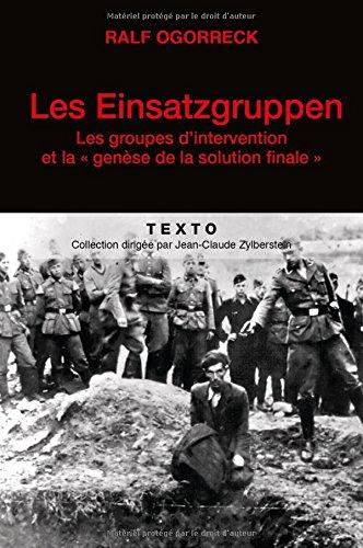 Les Einsatzgruppen : Les groupes d'intervention et la genèse de la solution finale