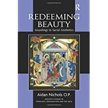 Redeeming Beauty: Soundings in Sacral Aesthetics (Routledge Studies in Theology, Imagination and the Arts)