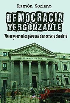 Democracia vergonzante: Males y remedios para una democracia obsoleta (Spanish Edition) par [Ramón, Soriano]