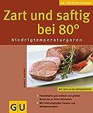 Zart und saftig bei 80 Grad.: Niedrigtemperaturgaren - Margit Proebst