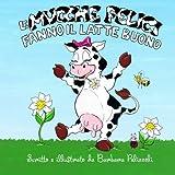 Le mucche felici fanno il latte buono (Italian Edition) by Barbara Pelizzoli (2013-01-23)