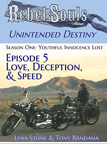 Rebel Souls - Unintended Destiny: Season One - Youthful Innocence Lost: Episode 5 - Love, Deception, & Speed (English Edition)