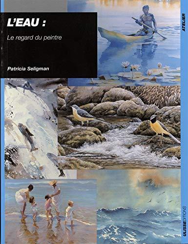 L'eau : Le regard du peintre par Patricia Seligman