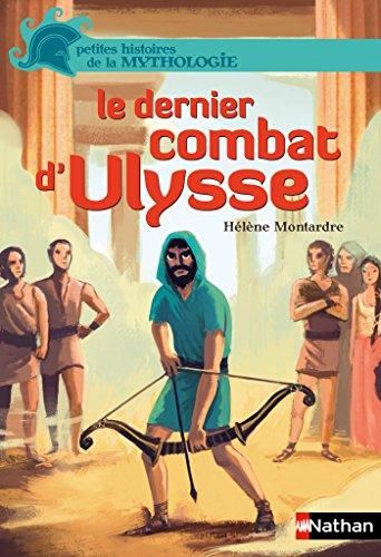 Le dernier combat d'Ulysse (PETIT HIST MYTH t. 16) par Hélène Montardre