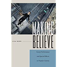 Making Believe: Screen Performance and Special Effects in Popular Cinema (Techniques of the Moving Image) (English Edition)