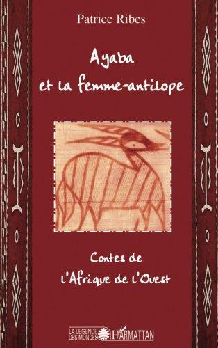 Ayaba et la femme-antilope : Contes de l'Afrique de l'Ouest