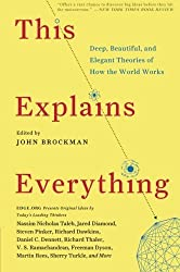 This Explains Everything: Deep, Beautiful, and Elegant Theories of How the World Works (Edge Question Series) by John Brockman (2013-01-22)