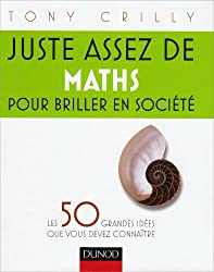 Juste assez de maths pour briller en société - Les 50 grandes idées que vous devez connaître