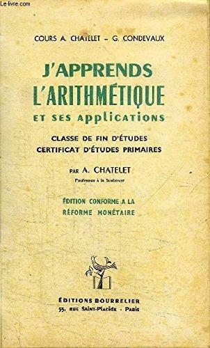 J'APPRENDS L'ARITHMETIQUE ET SES APPLICATIONS -CLASSE DE FIN D'ETUDES CERTIFICAT D'ETUDES PRIMAIRES - EDITION CONFORME A LA REFORME MONETAIRE par CHATELET A./ CONDEVAUX G.