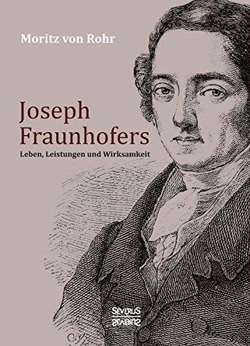 Joseph Fraunhofers Leben, Leistungen und Wirksamkeit -