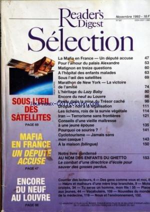 READER'S DIGEST SELECTION [No 561] du 01/11/1993 - SOUS L'OEIL DES SATELLITES - MAFIA EN FRANCE UN DEPUTE ACCUSE - ENCORE DU NEUF AU LOUVRE - LA MAFIA EN FRANCE UN DEPUTE ACCUSE - POUR L'AMOUR DU PALAIS ALEXANDRE - MATIGNON EN TREIZE QUESTIONS - A L'HOPITAL DES ENFANTS MALADE - SOUS L'OEIL DES SATELLITES - MARATHON DE NEW YORK LA VICTOIRE DE L'AMITIE - L'HERITAGE DU LAZY BABY - ENCORE DU NEUF AU LOUVRE - PERDU DANS LA MINE DU TRESOR CACHE - DROGUE NON A LA LEGALISATION - LES LICHENS ROIS DE LA par Collectif