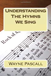 Understanding The Hymns We Sing by Wayne Pascall (2009-09-13)