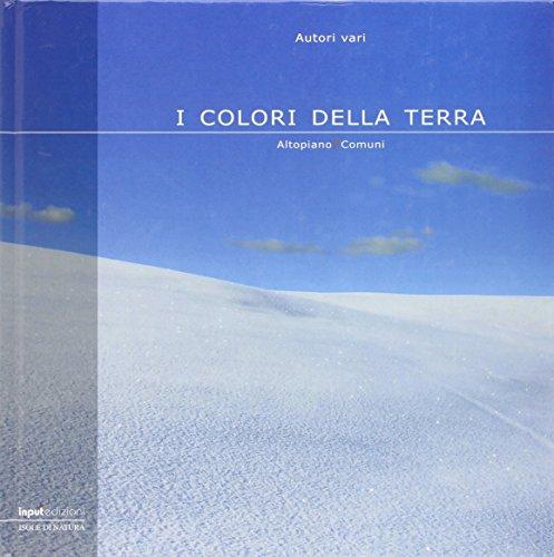 I colori della terra. Altopiano 7 comuni. Ediz. illustrata (Isole di natura)