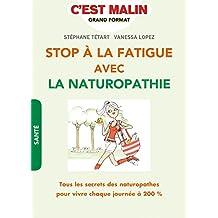 Stop à la fatigue avec la naturopathie: Tous les secrets des naturopathes pour vivre chaque journée à 200%