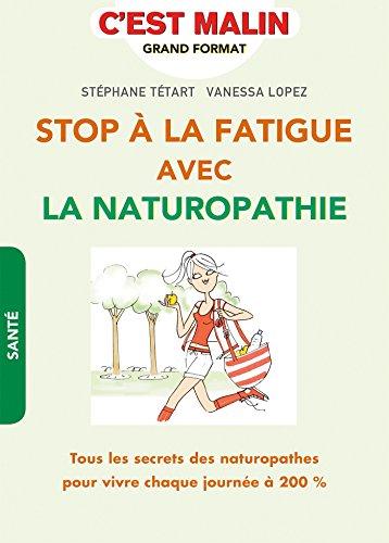 Stop  la fatigue avec la naturopathie: Tous les secrets des naturopathes pour vivre chaque journe  200%