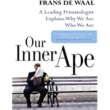 Our Inner Ape: A Leading Primatologist Explains Why We Are Who We Are (English Edition)