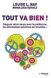 Tout va bien ! : Soignez votre corps avec la médecine, les affirmations positives et l'intuition... (Santé / Bien-êtreDéveloppement personnel) (French Edition)