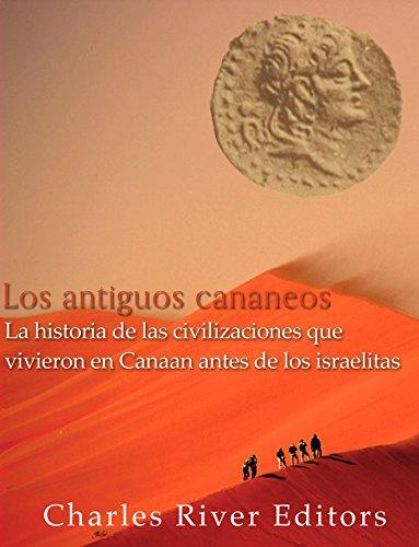 Los antiguos cananeos: la historia de las civilizaciones que vivieron en Canaan antes de los israelitas