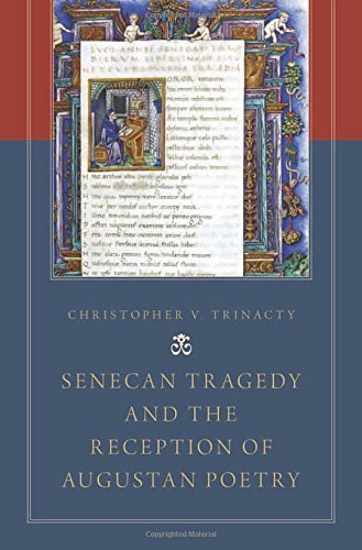 Senecan Tragedy and the Reception of Augustan Poetry by Christopher V. Trinacty (2014-06-18)