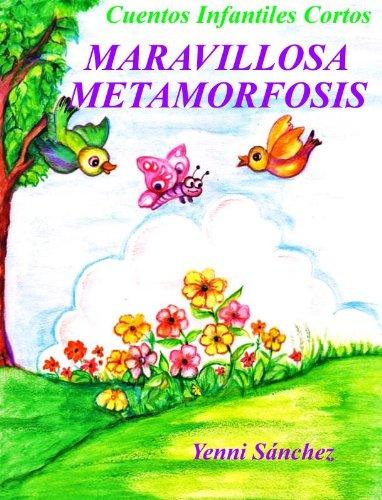 Cuentos Infantiles Cortos: Maravillosa Metamorfosis (Versión Española Spanish Version)